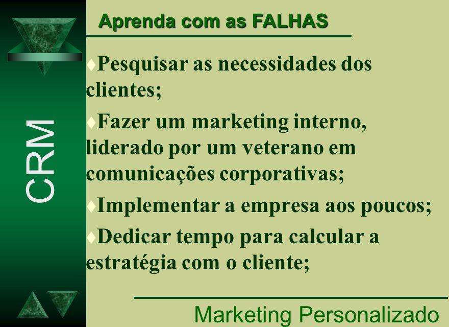 t Pesquisar as necessidades dos clientes; t Fazer um marketing interno, liderado por um veterano em comunicações corporativas; t Implementar a empresa