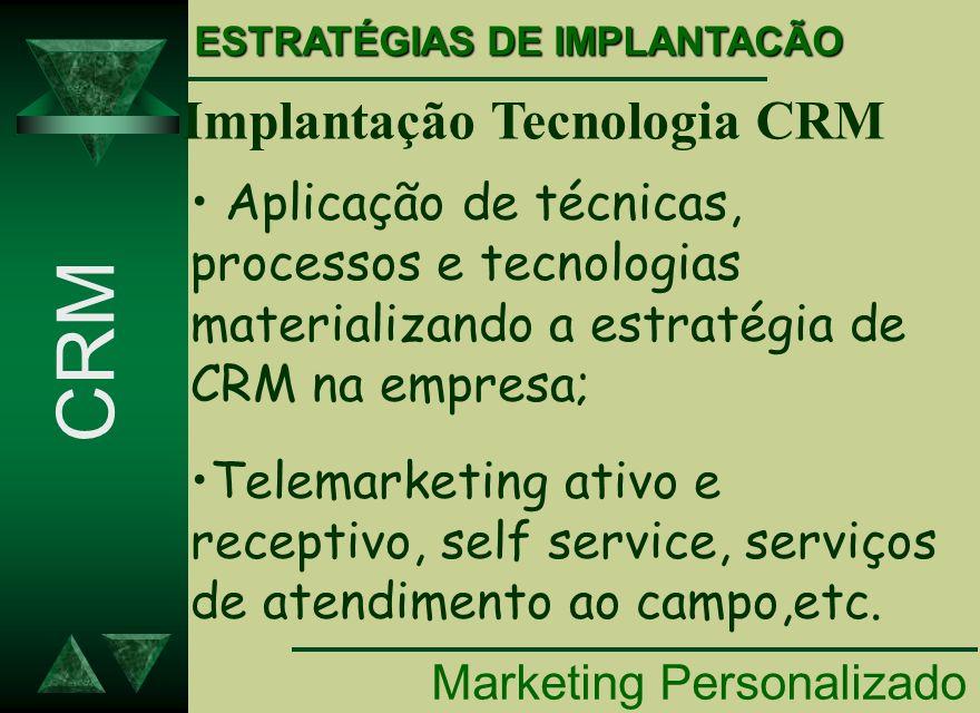 Marketing Personalizado CRM Aplicação de técnicas, processos e tecnologias materializando a estratégia de CRM na empresa; Telemarketing ativo e recept