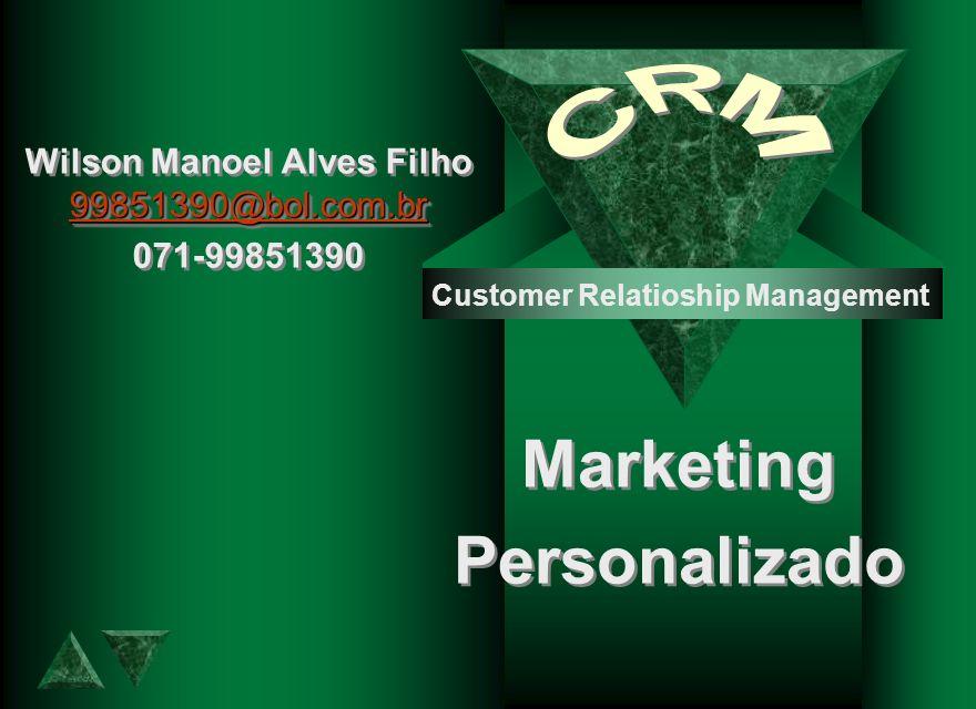 Marketing Personalizado Marketing Personalizado Customer Relatioship Management 99851390@bol.com.br 99851390@bol.com.br Wilson Manoel Alves Filho 9985
