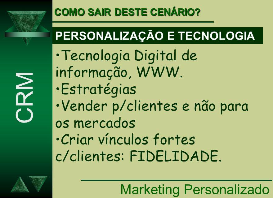 PERSONALIZAÇÃO E TECNOLOGIA Marketing Personalizado CRM Tecnologia Digital de informação, WWW. Estratégias Vender p/clientes e não para os mercados Cr