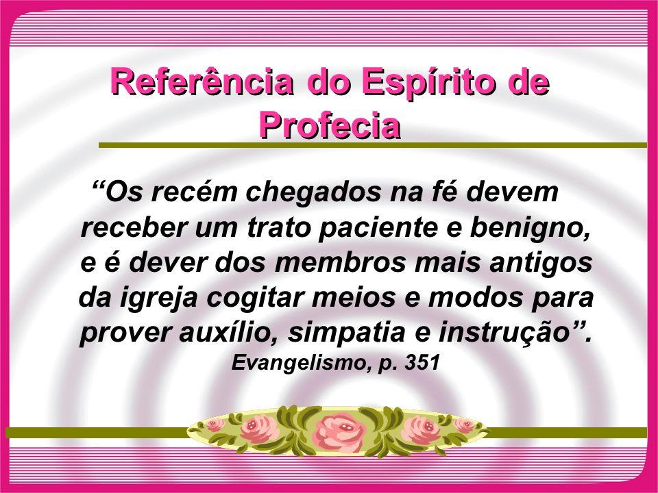 Referência do Espírito de Profecia Os recém chegados na fé devem receber um trato paciente e benigno, e é dever dos membros mais antigos da igreja cog