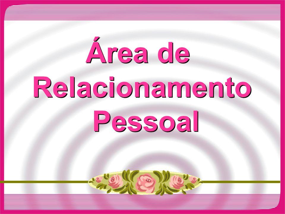 Área de Relacionamento Pessoal Área de Relacionamento Pessoal