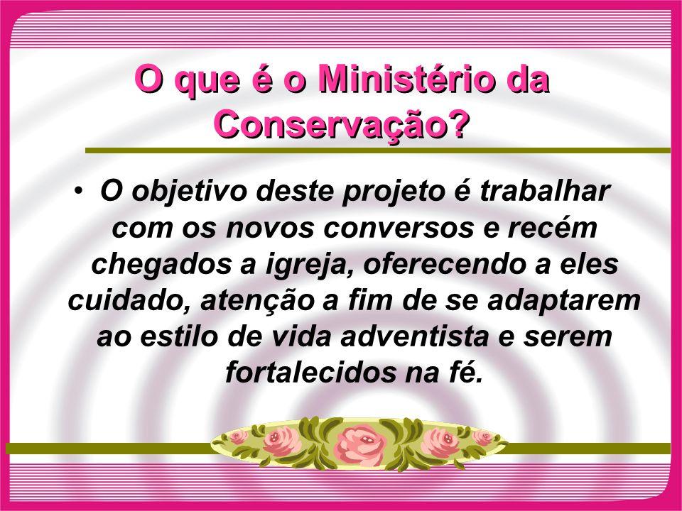 O que é o Ministério da Conservação? O objetivo deste projeto é trabalhar com os novos conversos e recém chegados a igreja, oferecendo a eles cuidado,