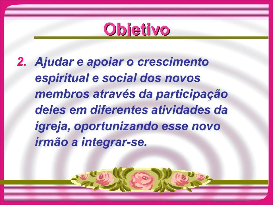 Objetivo 2.Ajudar e apoiar o crescimento espiritual e social dos novos membros através da participação deles em diferentes atividades da igreja, oport