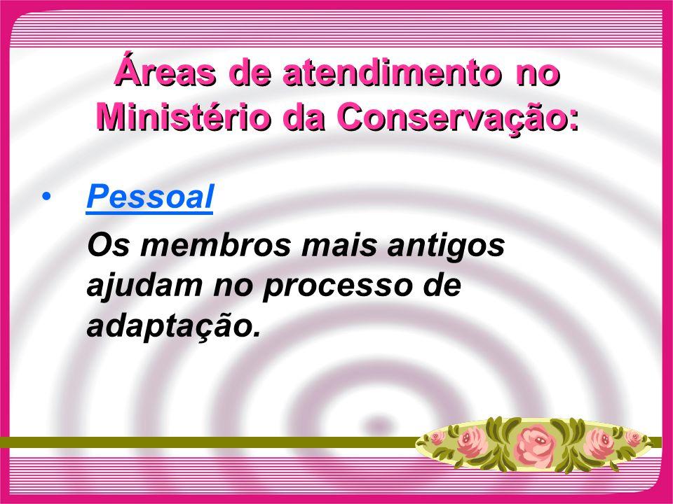 Áreas de atendimento no Ministério da Conservação: Pessoal Os membros mais antigos ajudam no processo de adaptação.