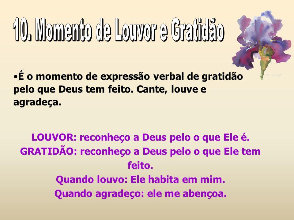 É o momento de expressão verbal de gratidão pelo que Deus tem feito. Cante, louve e agradeça. LOUVOR: reconheço a Deus pelo o que Ele é. GRATIDÃO: rec