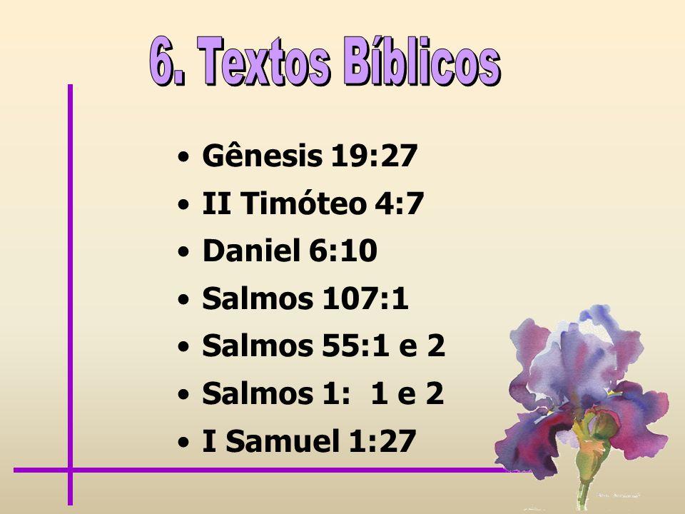 Gênesis 19:27 II Timóteo 4:7 Daniel 6:10 Salmos 107:1 Salmos 55:1 e 2 Salmos 1: 1 e 2 I Samuel 1:27