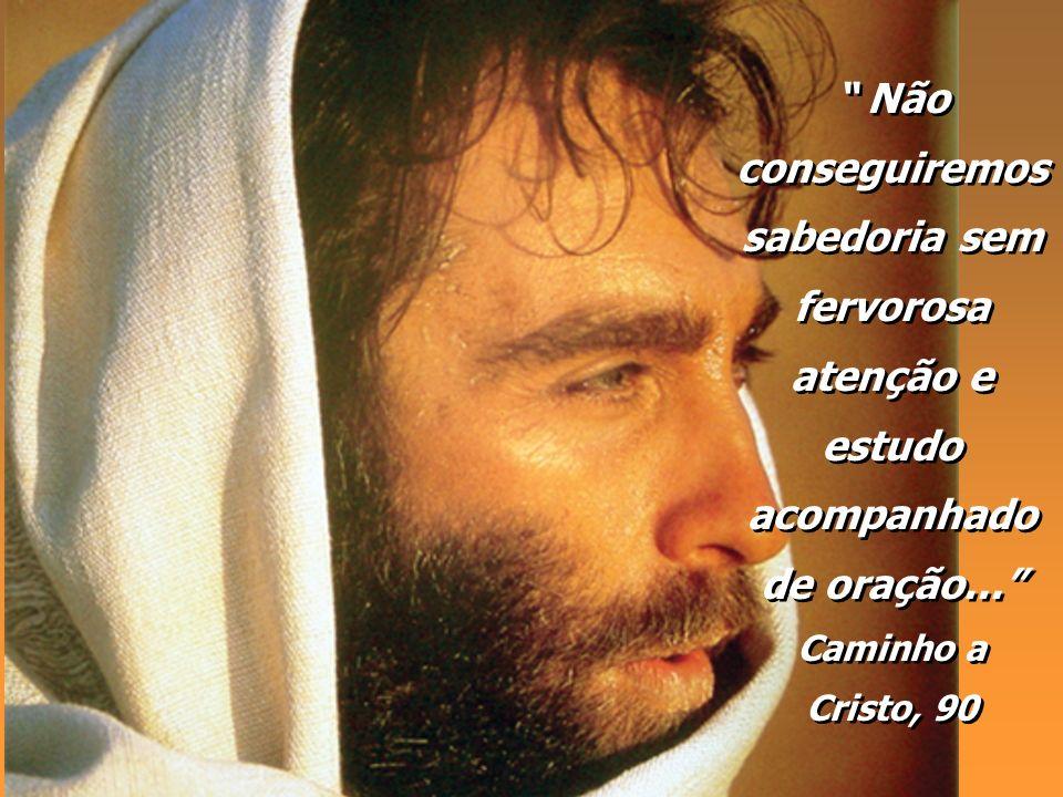 Não conseguiremos sabedoria sem fervorosa atenção e estudo acompanhado de oração... Caminho a Cristo, 90 Não conseguiremos sabedoria sem fervorosa ate