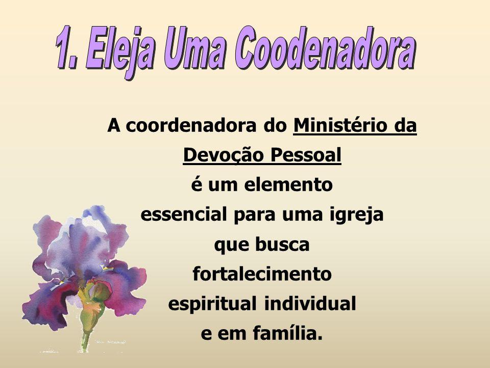 A coordenadora do Ministério da Devoção Pessoal é um elemento essencial para uma igreja que busca fortalecimento espiritual individual e em família.