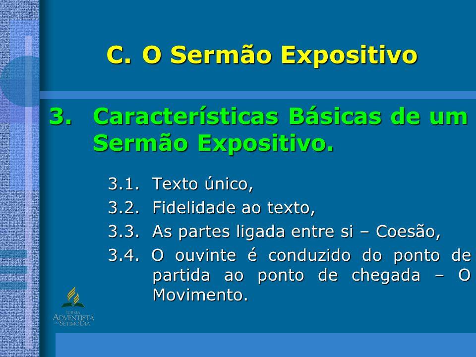 C.O Sermão Expositivo 3.Características Básicas de um Sermão Expositivo. 3.1. Texto único, 3.2. Fidelidade ao texto, 3.3. As partes ligada entre si –