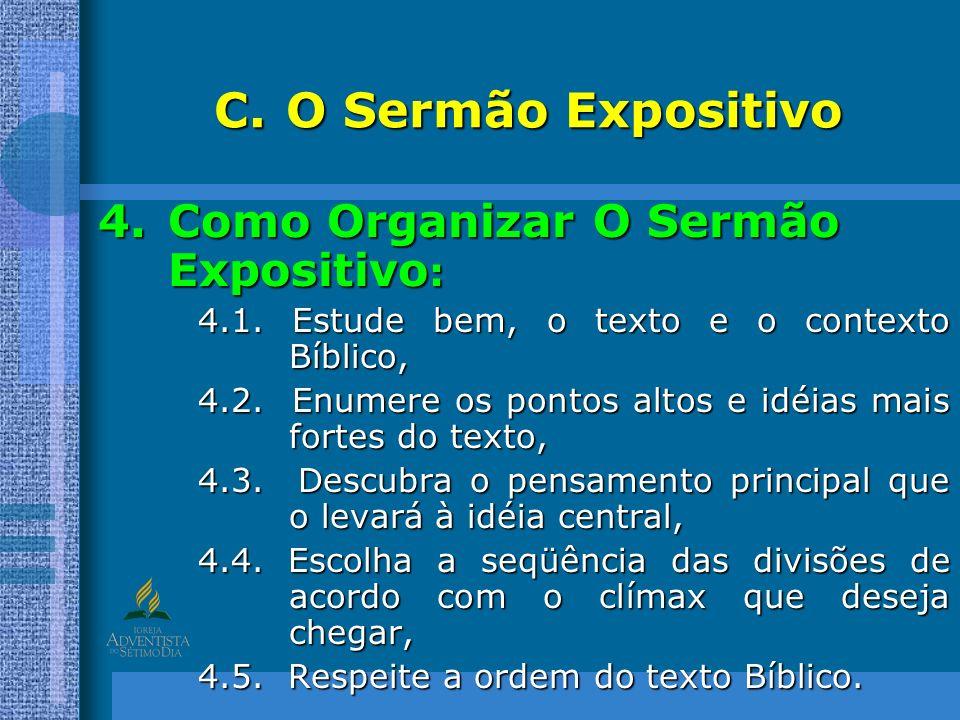 C.O Sermão Expositivo 4.Como Organizar O Sermão Expositivo : 4.1. Estude bem, o texto e o contexto Bíblico, 4.2. Enumere os pontos altos e idéias mais