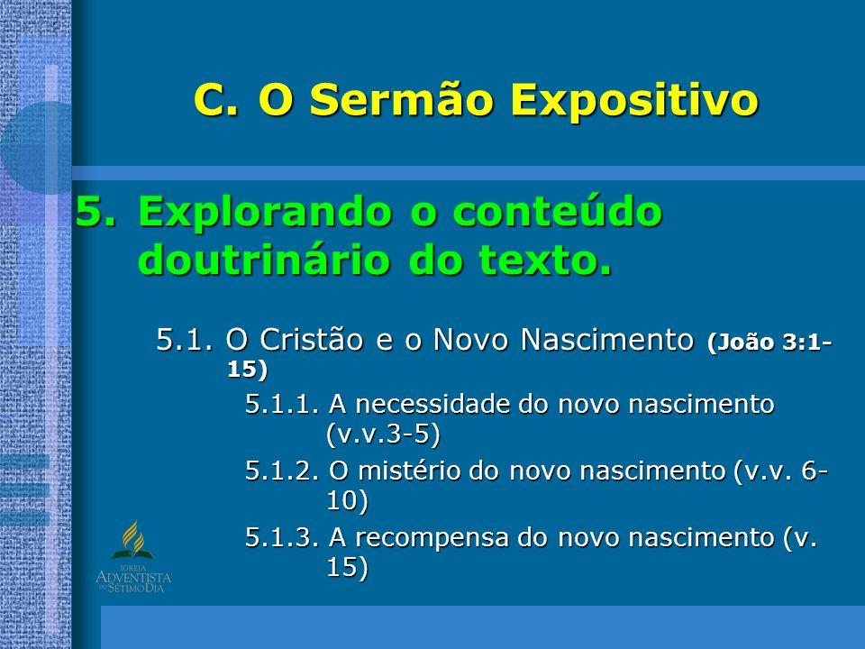 C.O Sermão Expositivo 5.Explorando o conteúdo doutrinário do texto. 5.1. O Cristão e o Novo Nascimento (João 3:1- 15) 5.1.1. A necessidade do novo nas