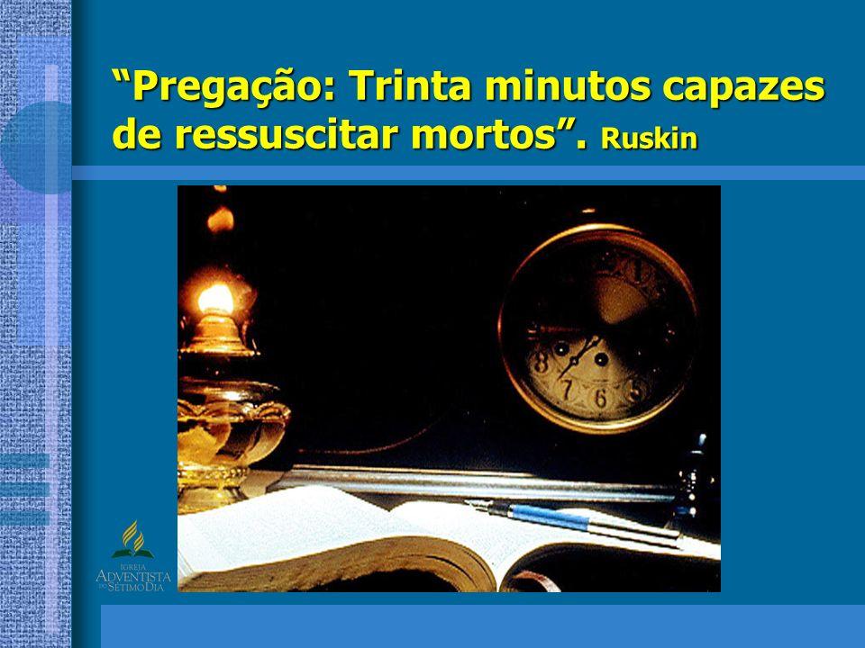 Pregação: Trinta minutos capazes de ressuscitar mortos. Ruskin