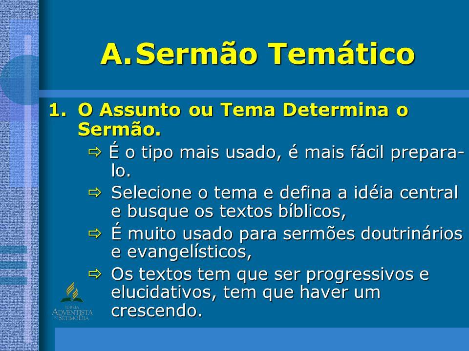A.Sermão Temático 1.O Assunto ou Tema Determina o Sermão. É o tipo mais usado, é mais fácil prepara- lo. É o tipo mais usado, é mais fácil prepara- lo