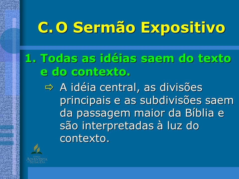 C.O Sermão Expositivo 1.Todas as idéias saem do texto e do contexto. A idéia central, as divisões principais e as subdivisões saem da passagem maior d