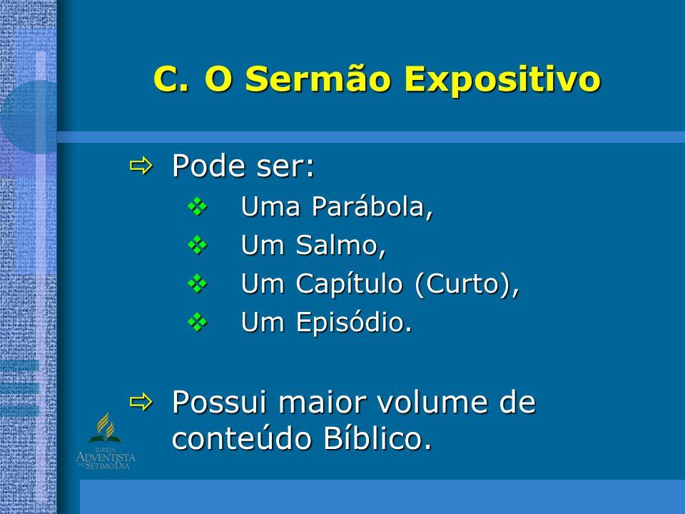 C.O Sermão Expositivo Pode ser: Pode ser: Uma Parábola, Uma Parábola, Um Salmo, Um Salmo, Um Capítulo (Curto), Um Capítulo (Curto), Um Episódio. Um Ep
