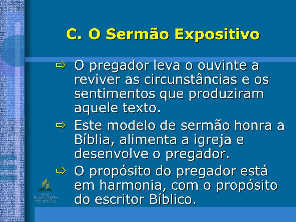 C.O Sermão Expositivo O pregador leva o ouvinte a reviver as circunstâncias e os sentimentos que produziram aquele texto. O pregador leva o ouvinte a