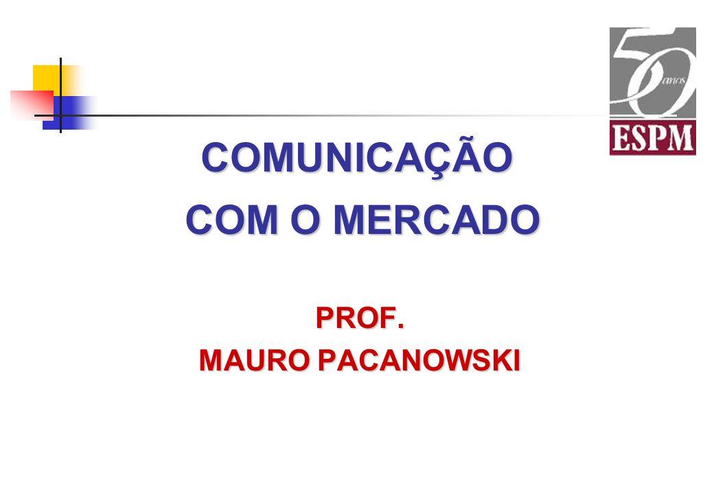 COMUNICAÇÃO COM O MERCADO PROF. MAURO PACANOWSKI