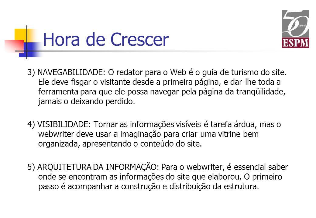 3) NAVEGABILIDADE: O redator para o Web é o guia de turismo do site. Ele deve fisgar o visitante desde a primeira página, e dar-lhe toda a ferramenta