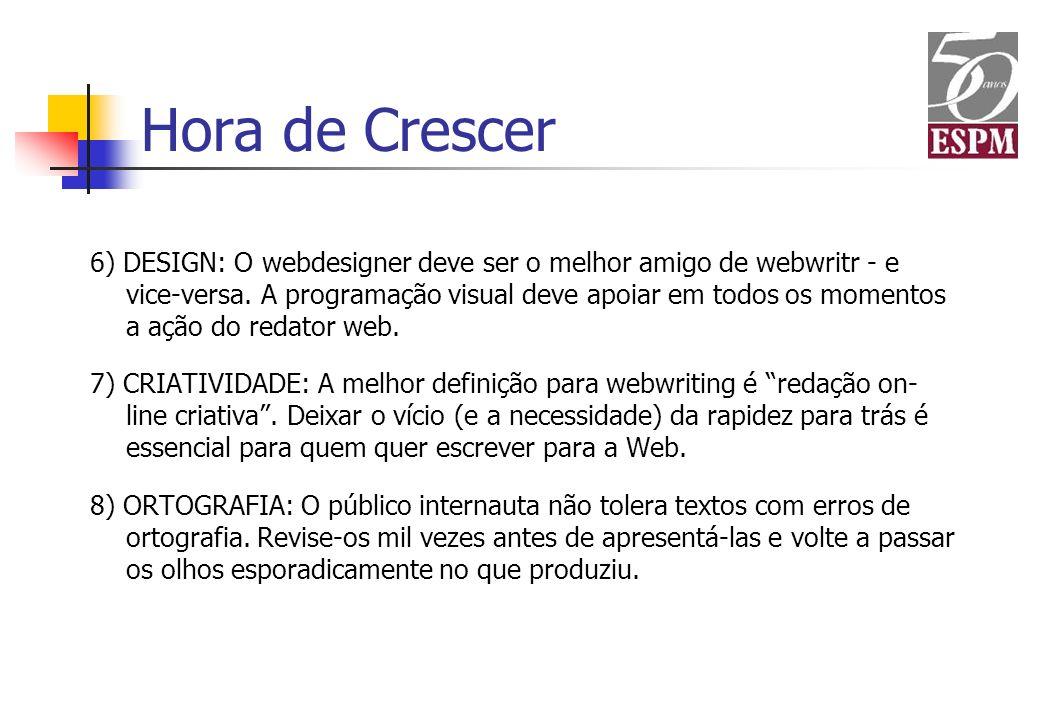 6) DESIGN: O webdesigner deve ser o melhor amigo de webwritr - e vice-versa. A programação visual deve apoiar em todos os momentos a ação do redator w