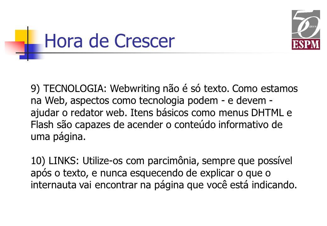 9) TECNOLOGIA: Webwriting não é só texto. Como estamos na Web, aspectos como tecnologia podem - e devem - ajudar o redator web. Itens básicos como men