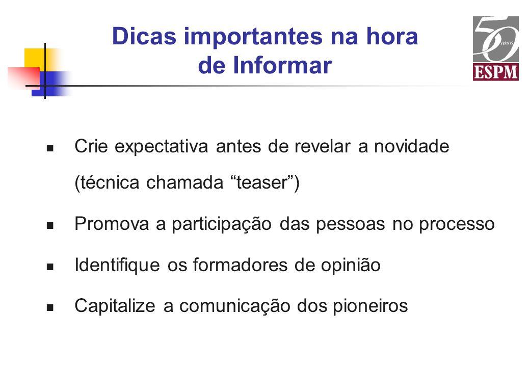 Dicas importantes na hora de Informar Crie expectativa antes de revelar a novidade (técnica chamada teaser) Promova a participação das pessoas no proc
