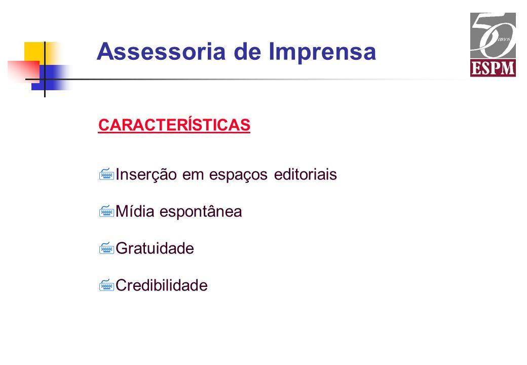 Assessoria de Imprensa CARACTERÍSTICAS 7Inserção em espaços editoriais 7Mídia espontânea 7Gratuidade 7Credibilidade