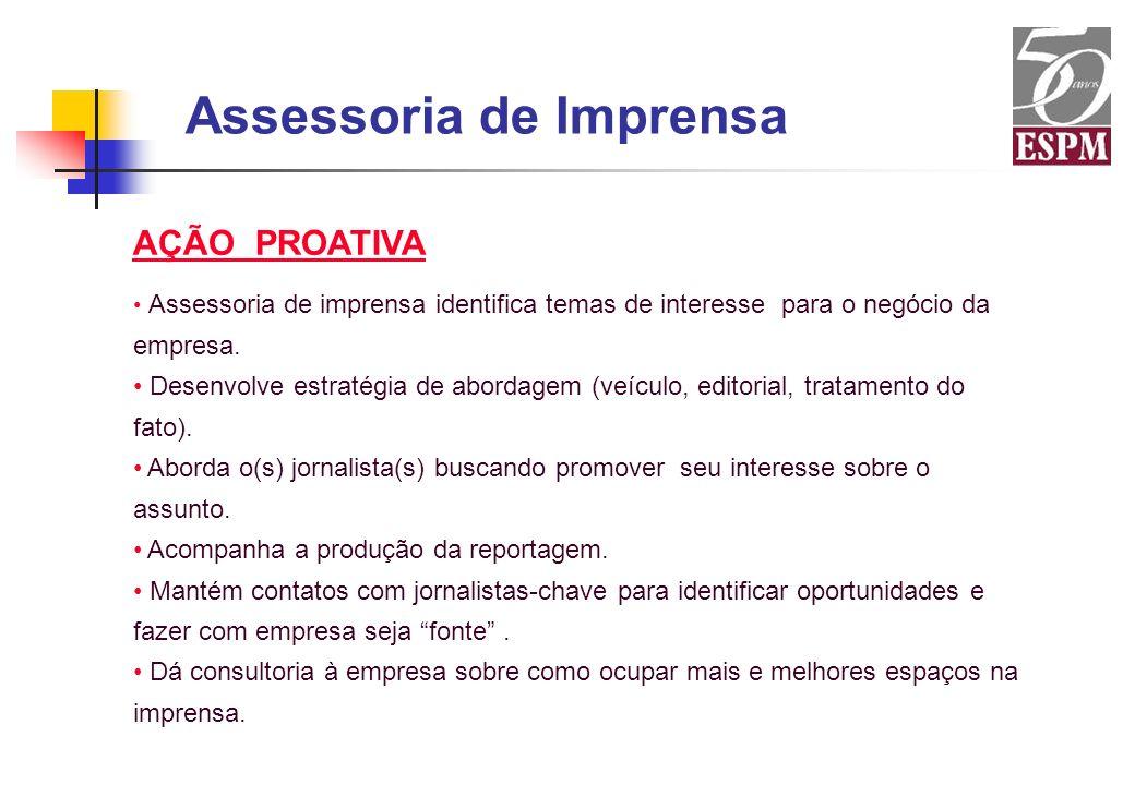 AÇÃO PROATIVA Assessoria de imprensa identifica temas de interesse para o negócio da empresa. Desenvolve estratégia de abordagem (veículo, editorial,