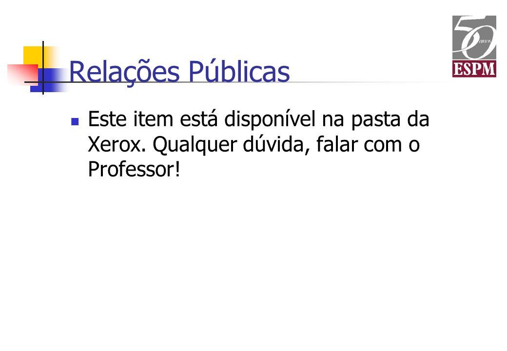 Relações Públicas Este item está disponível na pasta da Xerox. Qualquer dúvida, falar com o Professor!