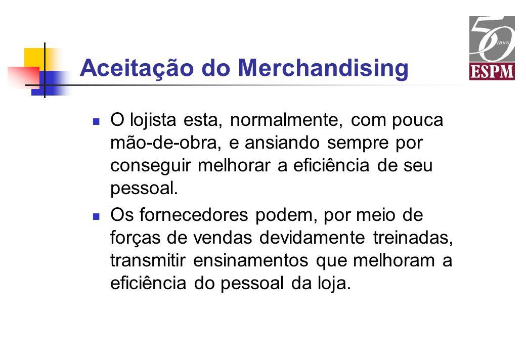 Aceitação do Merchandising O lojista esta, normalmente, com pouca mão-de-obra, e ansiando sempre por conseguir melhorar a eficiência de seu pessoal. O