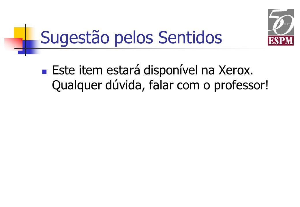 Sugestão pelos Sentidos Este item estará disponível na Xerox. Qualquer dúvida, falar com o professor!