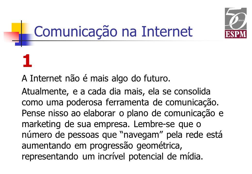 Comunicação na Internet 1 A Internet não é mais algo do futuro. Atualmente, e a cada dia mais, ela se consolida como uma poderosa ferramenta de comuni