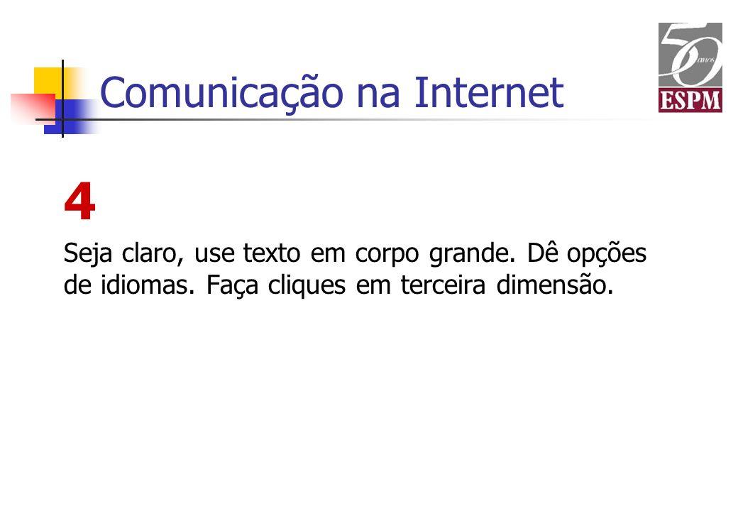 Comunicação na Internet 4 Seja claro, use texto em corpo grande. Dê opções de idiomas. Faça cliques em terceira dimensão.