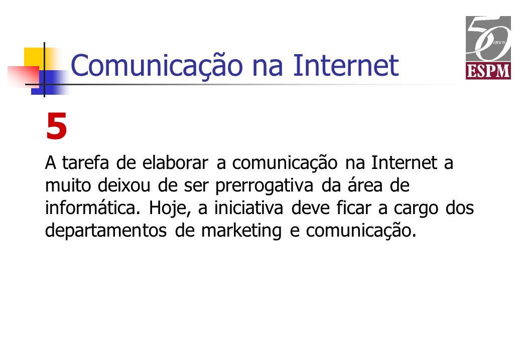 Comunicação na Internet 5 A tarefa de elaborar a comunicação na Internet a muito deixou de ser prerrogativa da área de informática. Hoje, a iniciativa