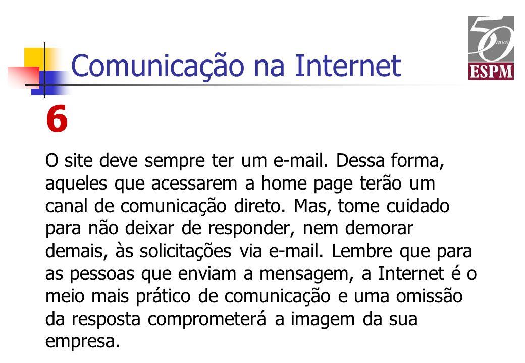Comunicação na Internet 6 O site deve sempre ter um e-mail. Dessa forma, aqueles que acessarem a home page terão um canal de comunicação direto. Mas,