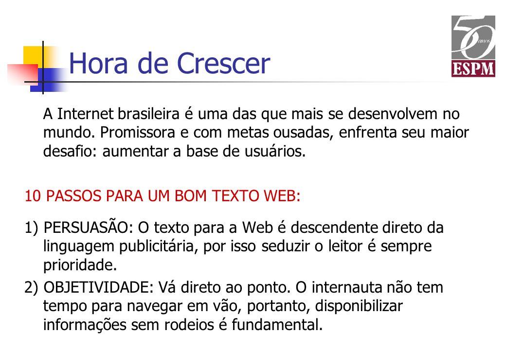 Hora de Crescer A Internet brasileira é uma das que mais se desenvolvem no mundo. Promissora e com metas ousadas, enfrenta seu maior desafio: aumentar