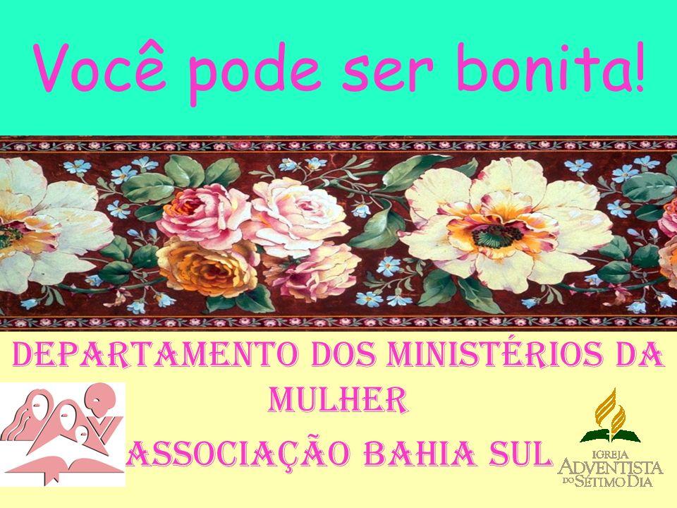 Você pode ser bonita! Departamento dos Ministérios da Mulher Associação Bahia Sul