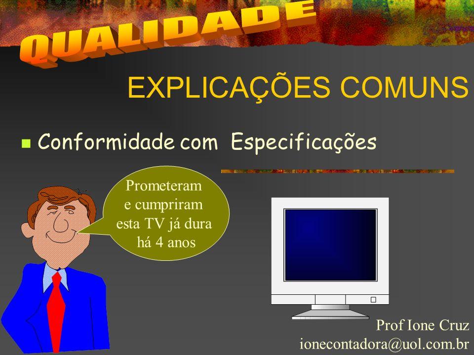 EXPLICAÇÕES COMUNS Prof Ione Cruz ionecontadora@uol.com.br Valor por dinheiro Não é barato, mas vale a pena.