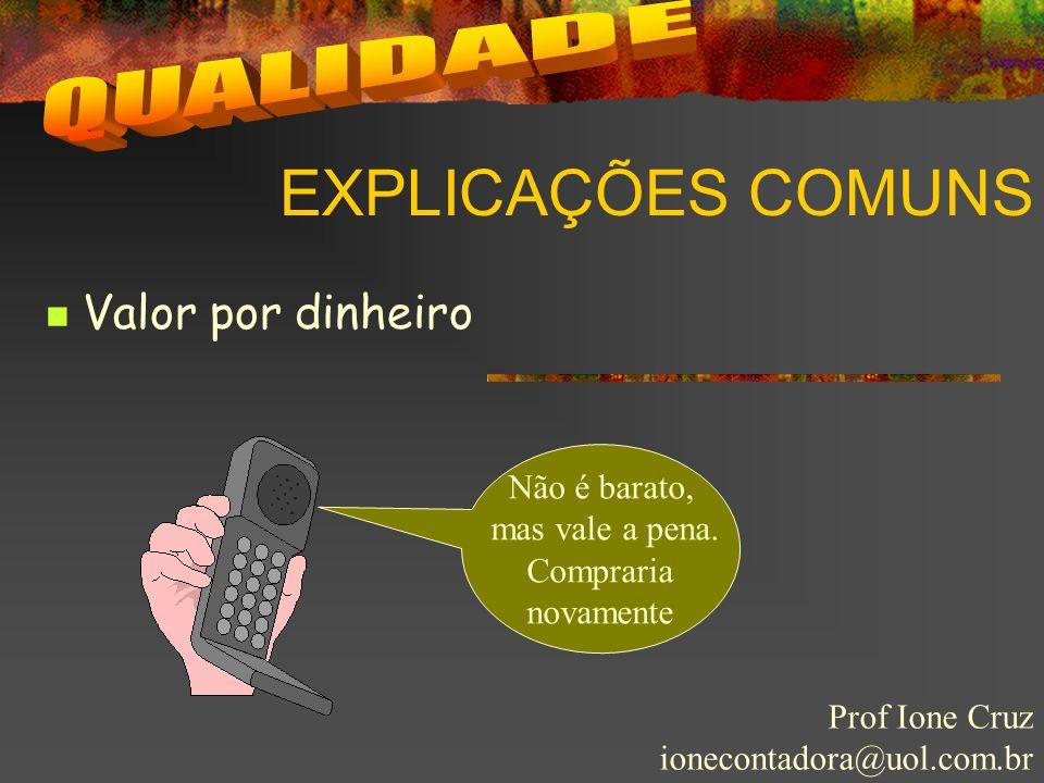 EXPLICAÇÕES COMUNS Prof Ione Cruz ionecontadora@uol.com.br Valor por dinheiro Não é barato, mas vale a pena. Compraria novamente