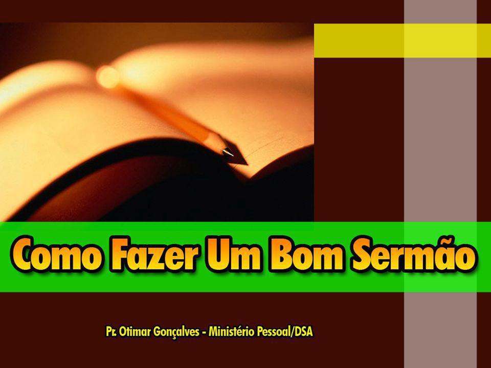 Um bom Sermão geralmente tem três partes: 1.Uma Introdução – 5m 2.Um Corpo – 20m 3.Uma Conclusão – 5m