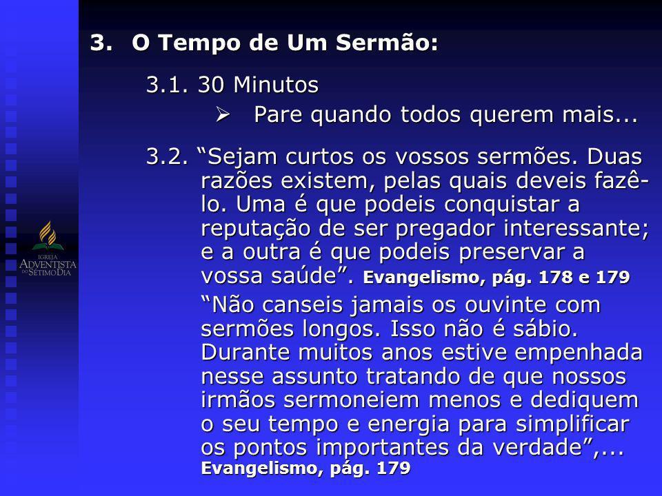3.O Tempo de Um Sermão: 3.1. 30 Minutos Pare quando todos querem mais... Pare quando todos querem mais... 3.2. Sejam curtos os vossos sermões. Duas ra