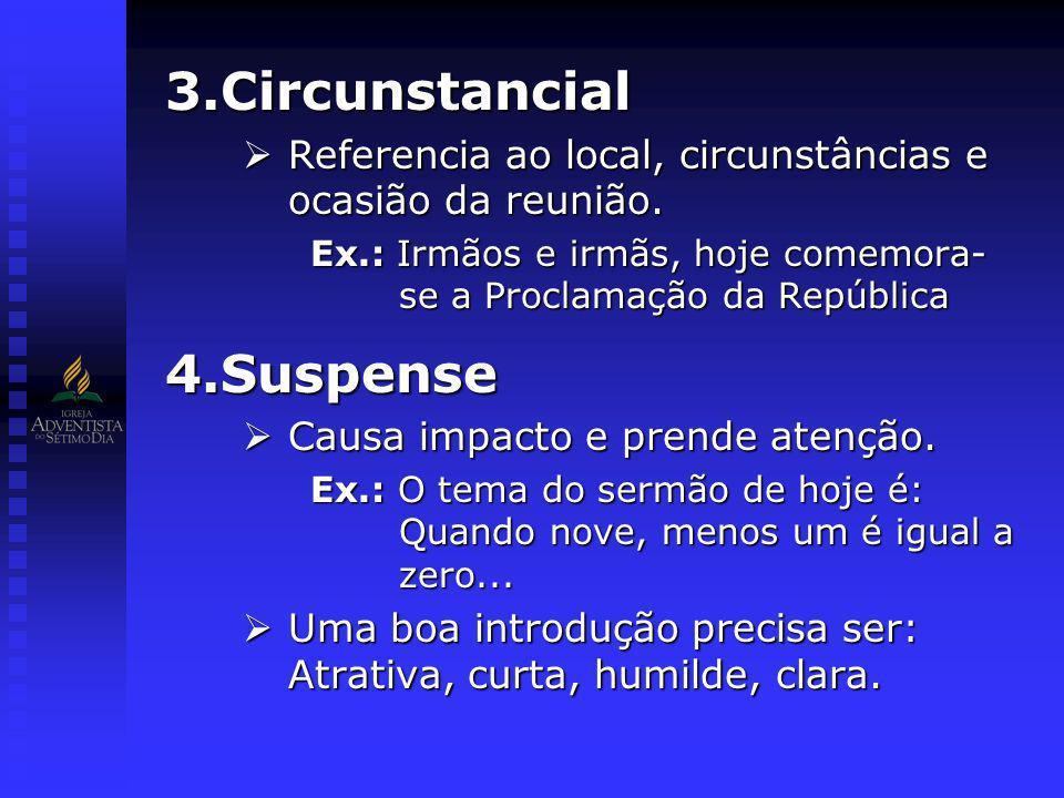 3.Circunstancial Referencia ao local, circunstâncias e ocasião da reunião. Referencia ao local, circunstâncias e ocasião da reunião. Ex.: Irmãos e irm
