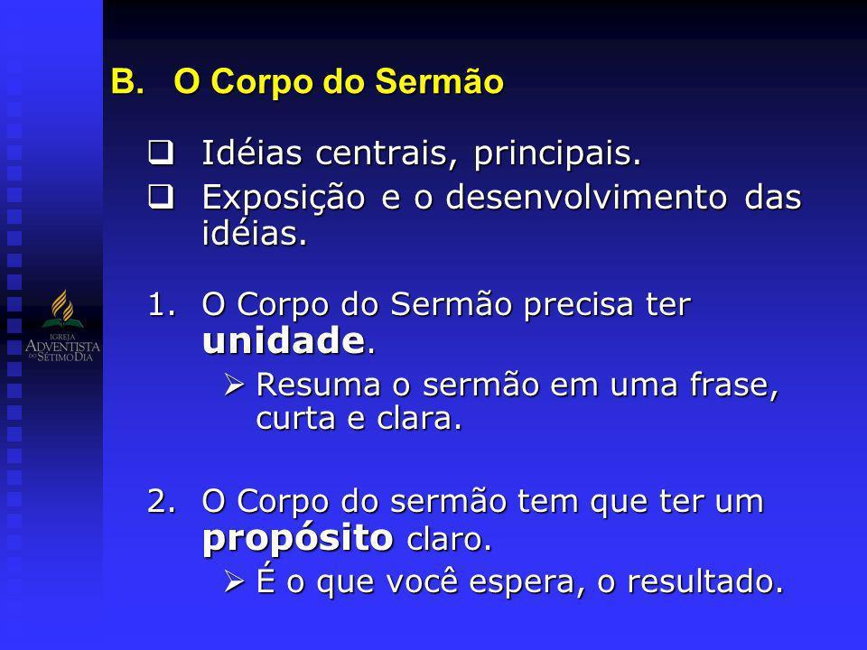 B.O Corpo do Sermão Idéias centrais, principais. Idéias centrais, principais. Exposição e o desenvolvimento das idéias. Exposição e o desenvolvimento