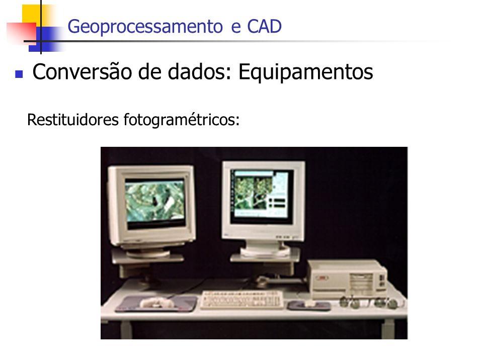 Conversão de dados: Equipamentos Geoprocessamento e CAD Restituidores fotogramétricos: