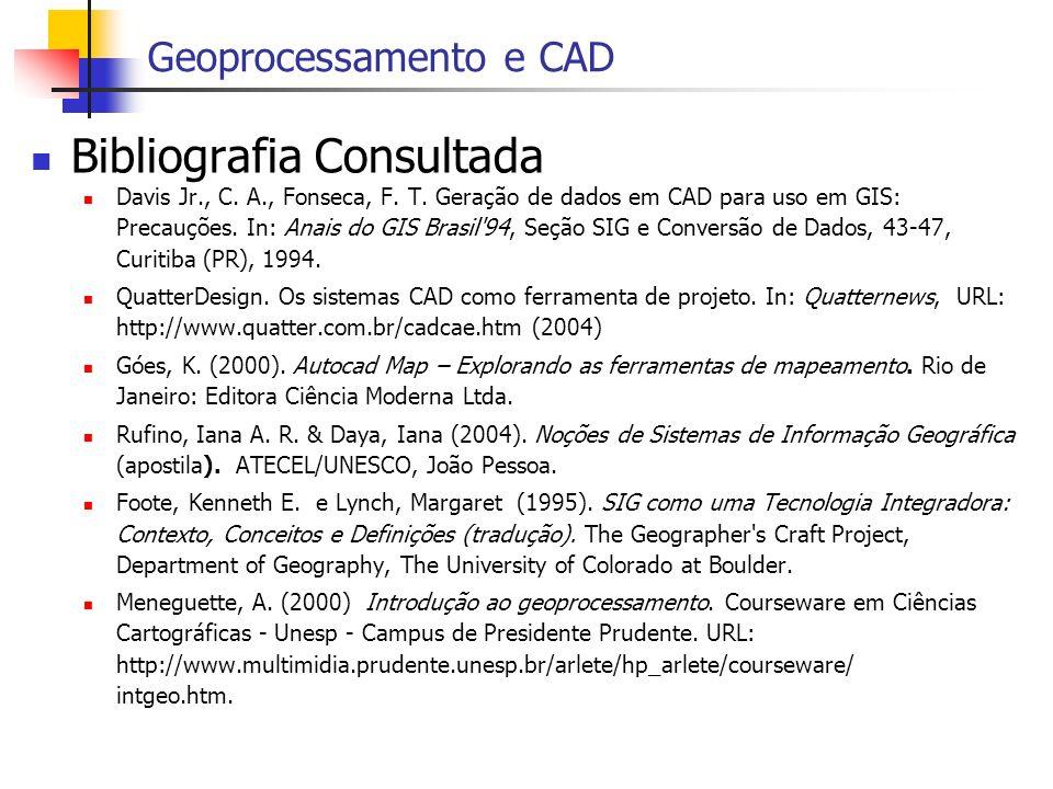 Bibliografia Consultada Davis Jr., C. A., Fonseca, F. T. Geração de dados em CAD para uso em GIS: Precauções. In: Anais do GIS Brasil'94, Seção SIG e