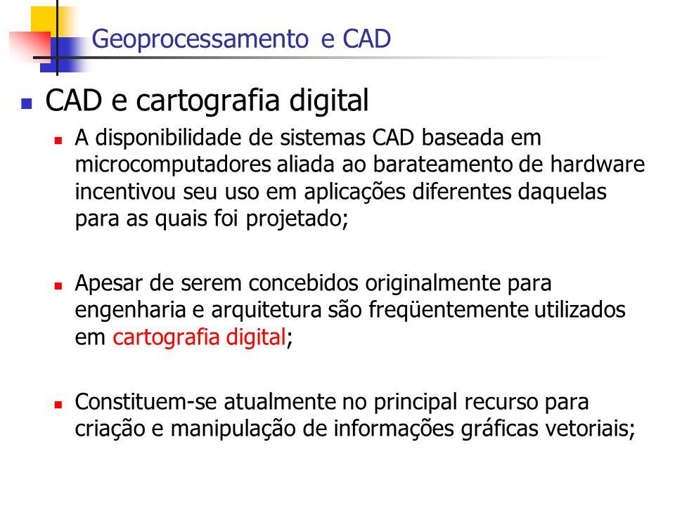 CAD e cartografia digital A disponibilidade de sistemas CAD baseada em microcomputadores aliada ao barateamento de hardware incentivou seu uso em apli