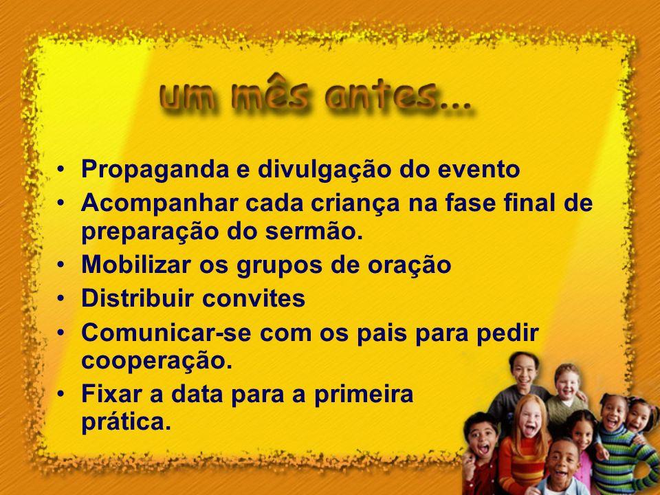 Propaganda e divulgação do evento Acompanhar cada criança na fase final de preparação do sermão. Mobilizar os grupos de oração Distribuir convites Com