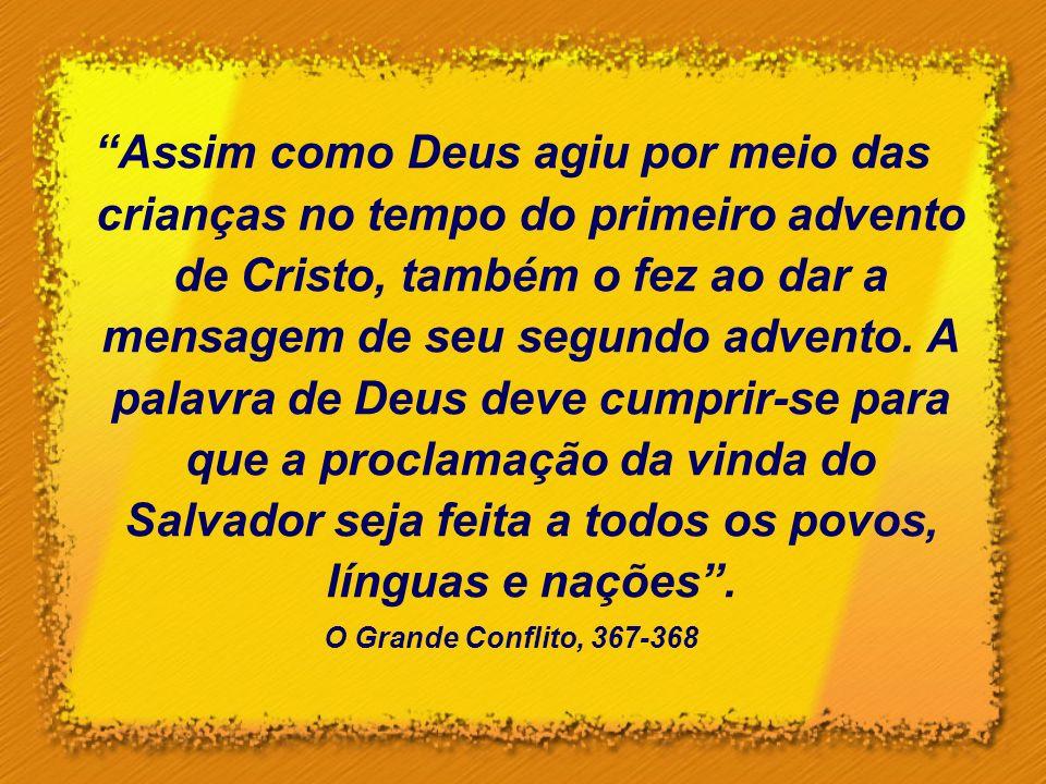 Assim como Deus agiu por meio das crianças no tempo do primeiro advento de Cristo, também o fez ao dar a mensagem de seu segundo advento. A palavra de