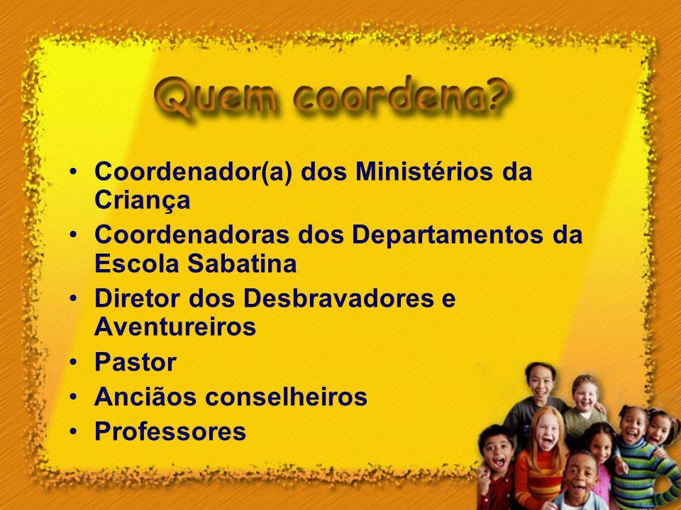 Coordenador(a) dos Ministérios da Criança Coordenadoras dos Departamentos da Escola Sabatina Diretor dos Desbravadores e Aventureiros Pastor Anciãos c