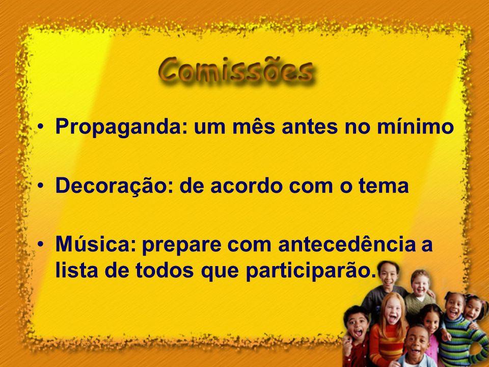 Propaganda: um mês antes no mínimo Decoração: de acordo com o tema Música: prepare com antecedência a lista de todos que participarão.